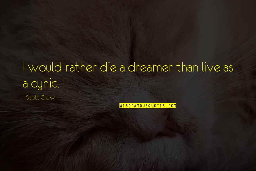 Yes I Am A Dreamer Quotes By Scott Crow: I would rather die a dreamer than live