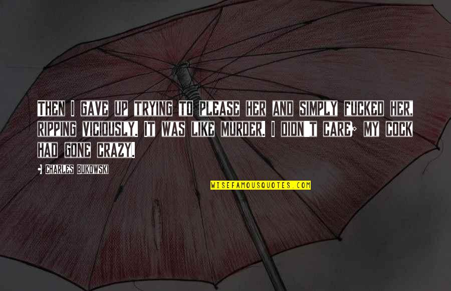 Yes I'm Crazy Quotes By Charles Bukowski: Then I gave up trying to please her