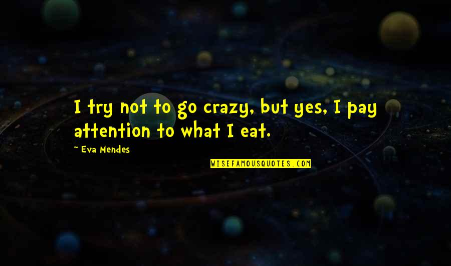 Yes I'm Crazy Quotes By Eva Mendes: I try not to go crazy, but yes,