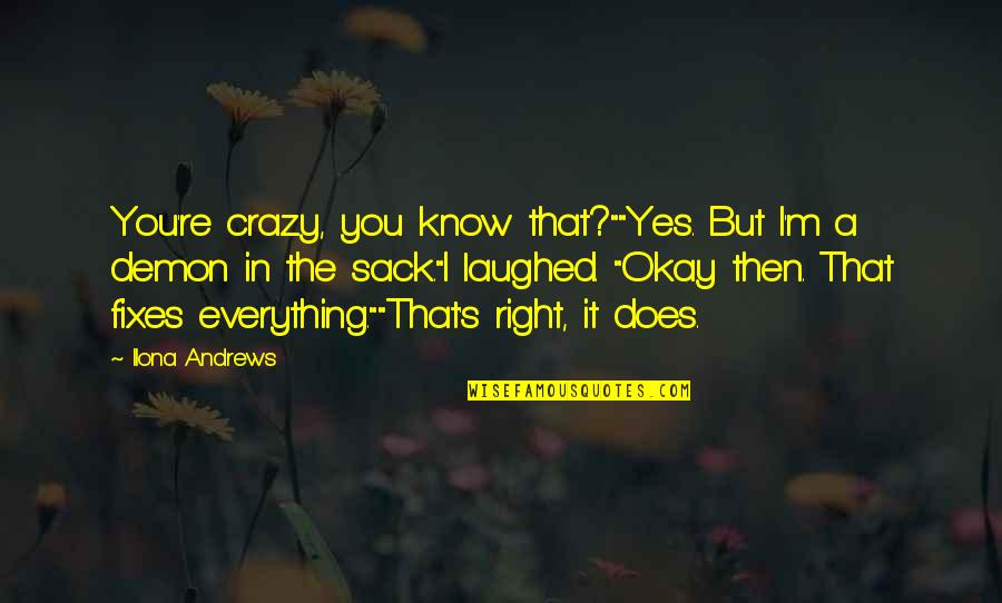 """Yes I'm Crazy Quotes By Ilona Andrews: You're crazy, you know that?""""""""Yes. But I'm a"""