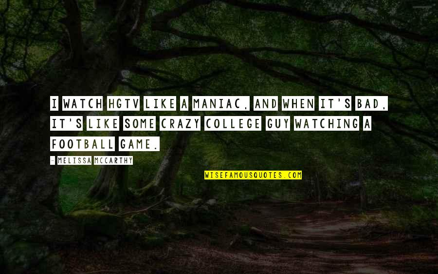 Yes I'm Crazy Quotes By Melissa McCarthy: I watch HGTV like a maniac, and when
