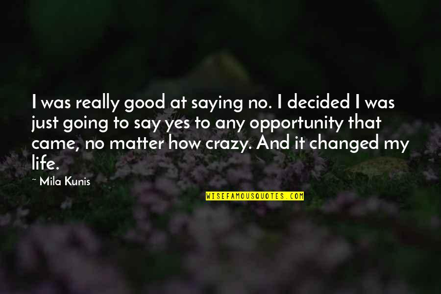 Yes I'm Crazy Quotes By Mila Kunis: I was really good at saying no. I