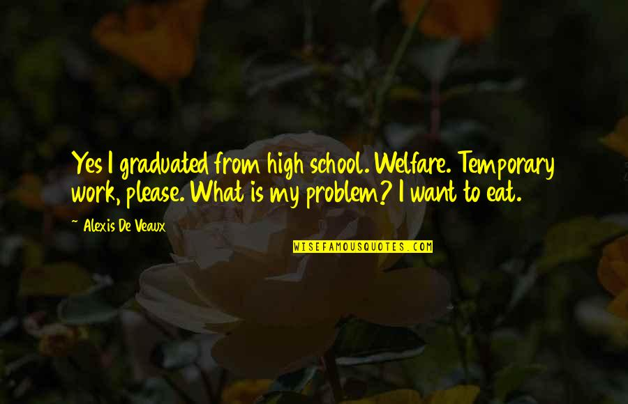 Yes Please Quotes By Alexis De Veaux: Yes I graduated from high school. Welfare. Temporary