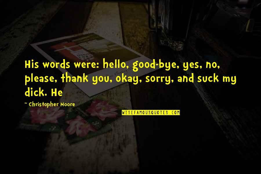 Yes Please Quotes By Christopher Moore: His words were: hello, good-bye, yes, no, please,