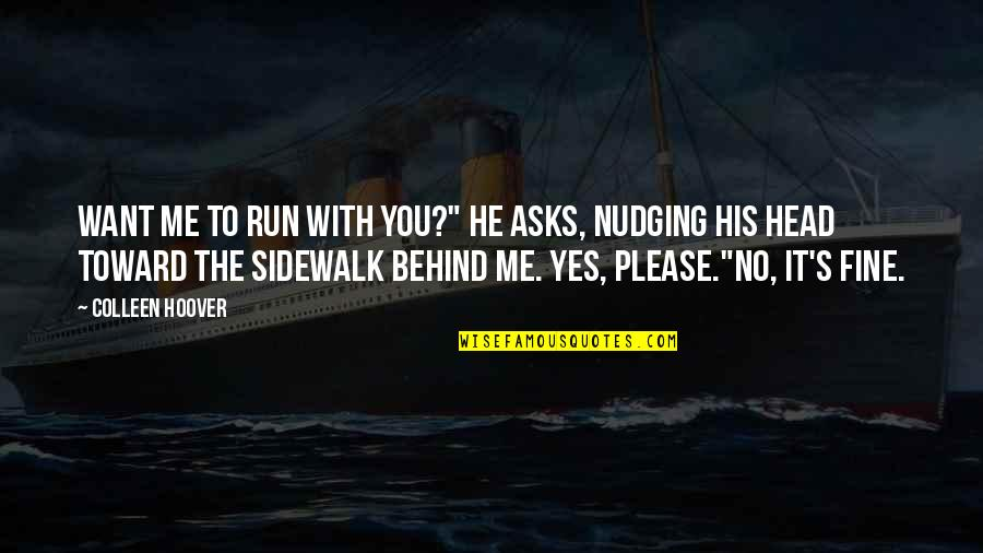 """Yes Please Quotes By Colleen Hoover: Want me to run with you?"""" he asks,"""