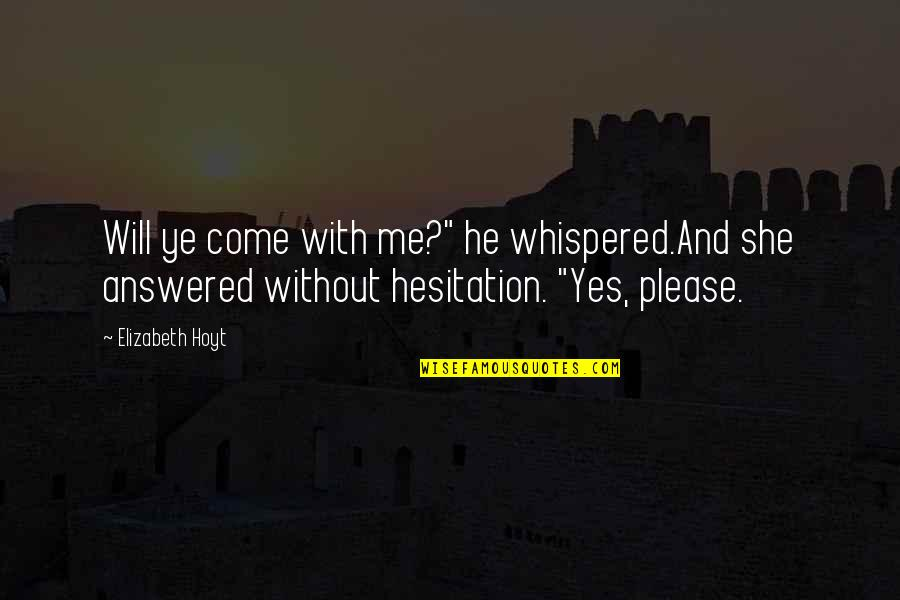 """Yes Please Quotes By Elizabeth Hoyt: Will ye come with me?"""" he whispered.And she"""