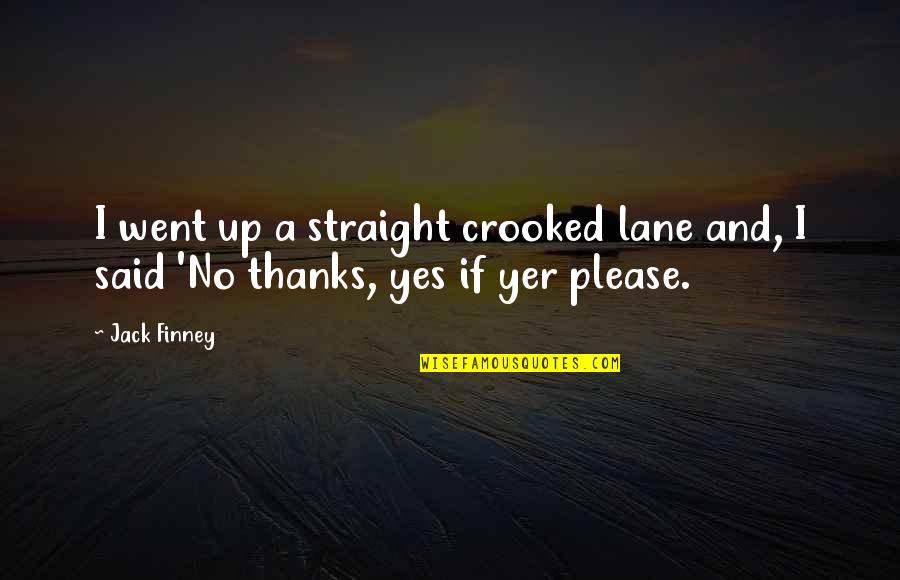 Yes Please Quotes By Jack Finney: I went up a straight crooked lane and,