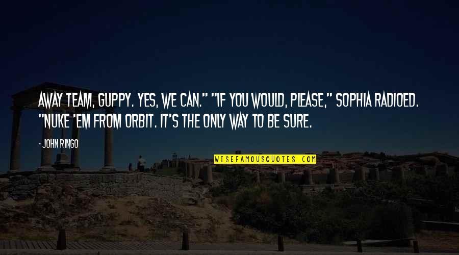 """Yes Please Quotes By John Ringo: Away Team, Guppy. Yes, we can."""" """"If you"""