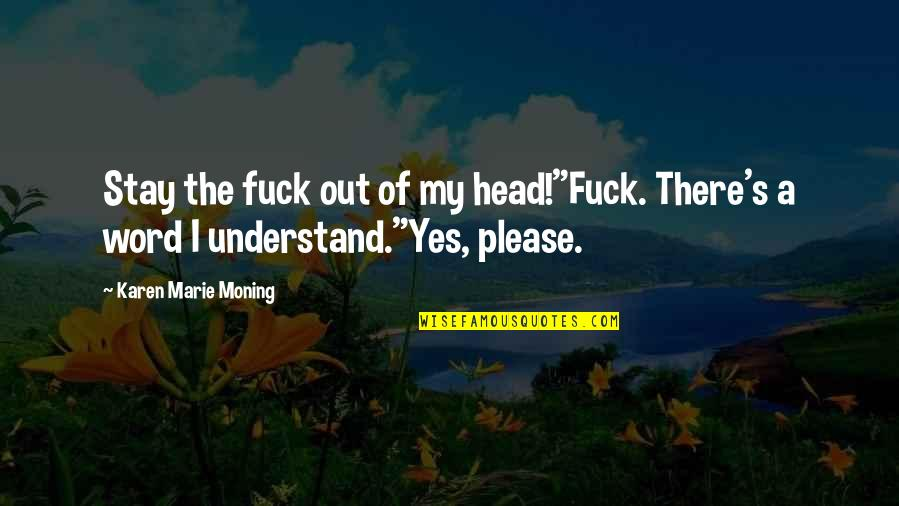 """Yes Please Quotes By Karen Marie Moning: Stay the fuck out of my head!""""Fuck. There's"""