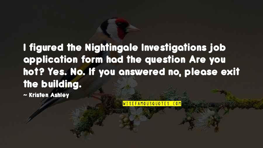 Yes Please Quotes By Kristen Ashley: I figured the Nightingale Investigations job application form