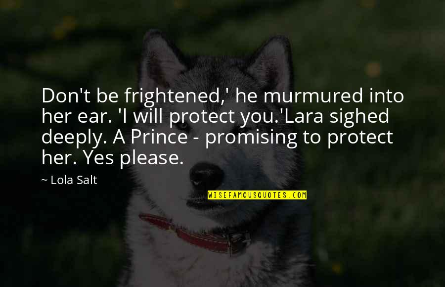 Yes Please Quotes By Lola Salt: Don't be frightened,' he murmured into her ear.
