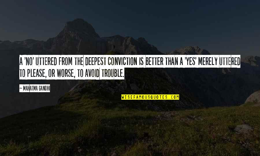 Yes Please Quotes By Mahatma Gandhi: A 'No' uttered from the deepest conviction is