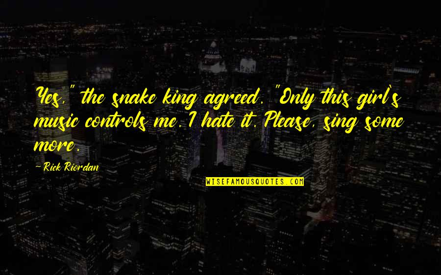 """Yes Please Quotes By Rick Riordan: Yes,"""" the snake king agreed. """"Only this girl's"""
