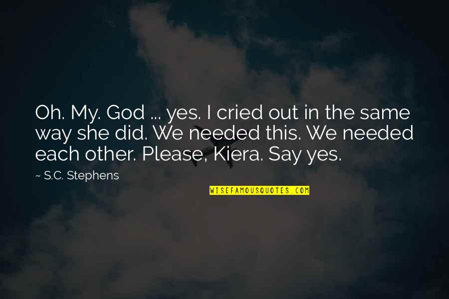 Yes Please Quotes By S.C. Stephens: Oh. My. God ... yes. I cried out