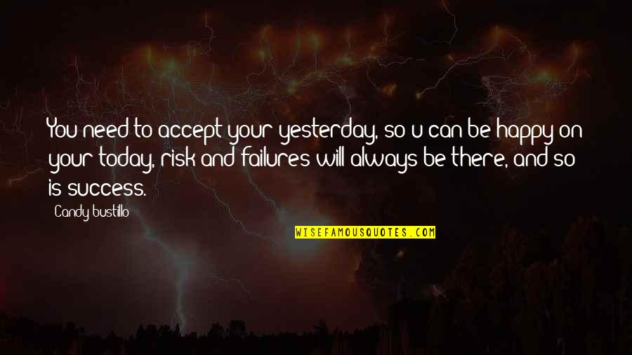 Yesterday And Today Quotes By Candy Bustillo: You need to accept your yesterday, so u