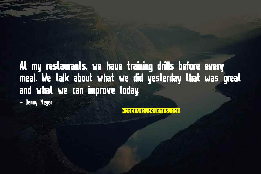 Yesterday And Today Quotes By Danny Meyer: At my restaurants, we have training drills before