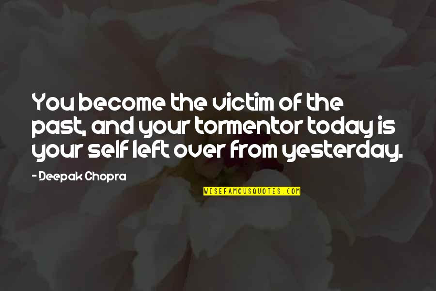 Yesterday And Today Quotes By Deepak Chopra: You become the victim of the past, and