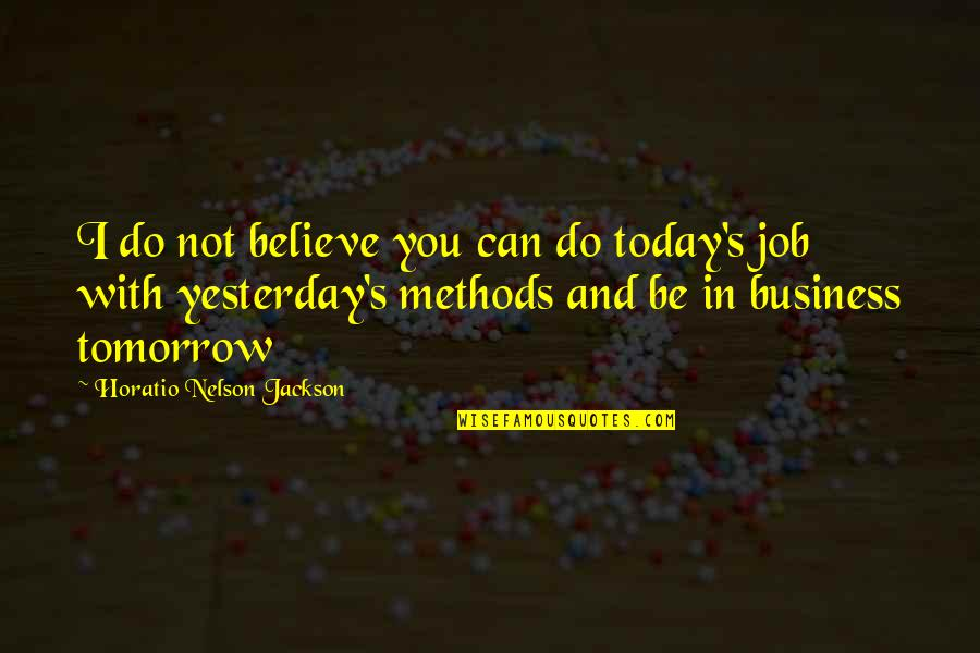 Yesterday And Today Quotes By Horatio Nelson Jackson: I do not believe you can do today's