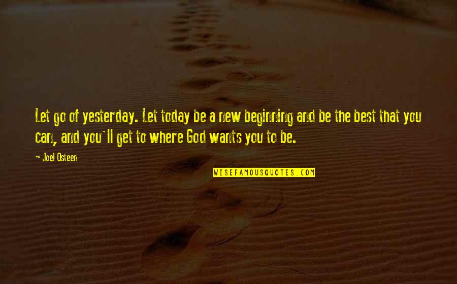 Yesterday And Today Quotes By Joel Osteen: Let go of yesterday. Let today be a