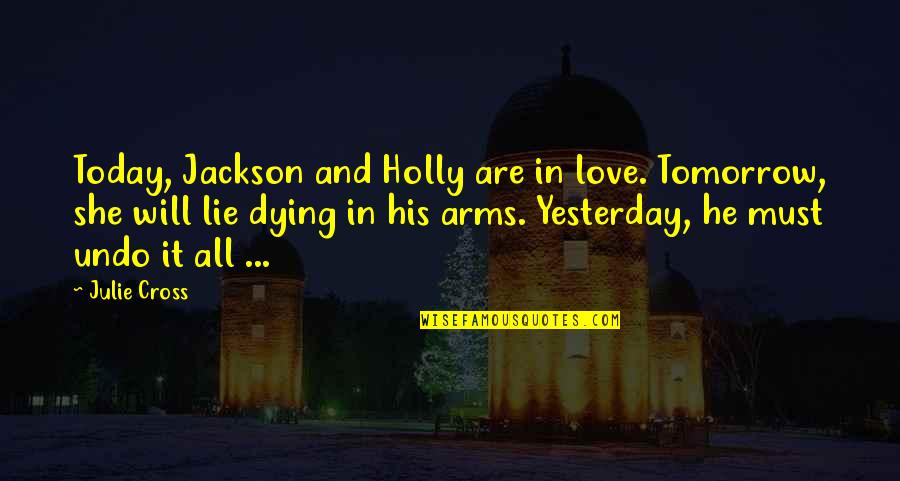 Yesterday And Today Quotes By Julie Cross: Today, Jackson and Holly are in love. Tomorrow,