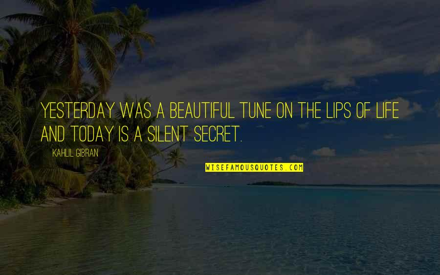 Yesterday And Today Quotes By Kahlil Gibran: Yesterday was a beautiful tune on the lips