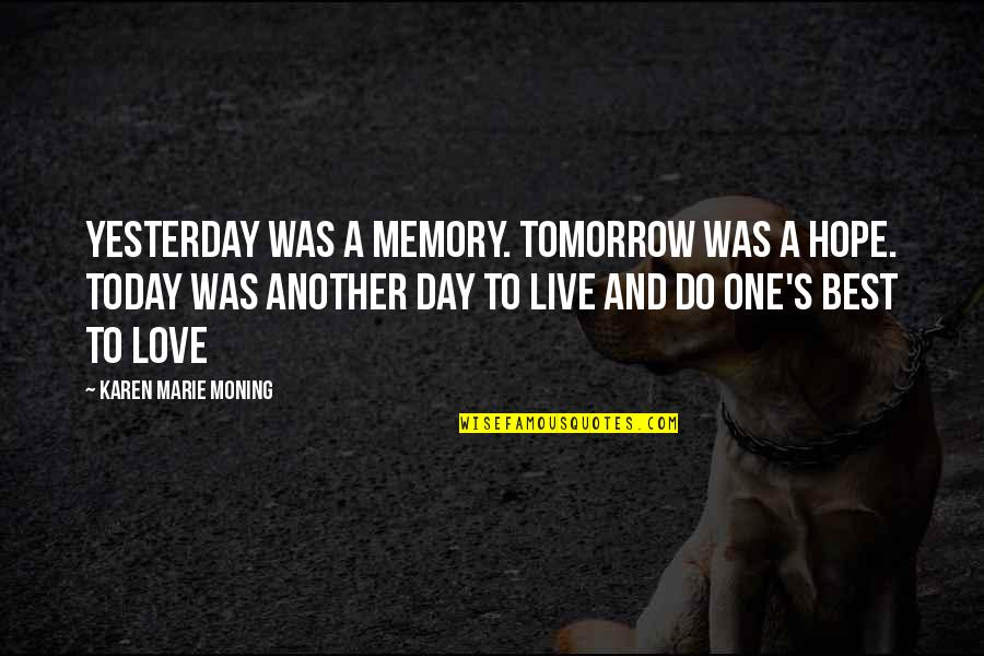 Yesterday And Today Quotes By Karen Marie Moning: Yesterday was a memory. Tomorrow was a hope.