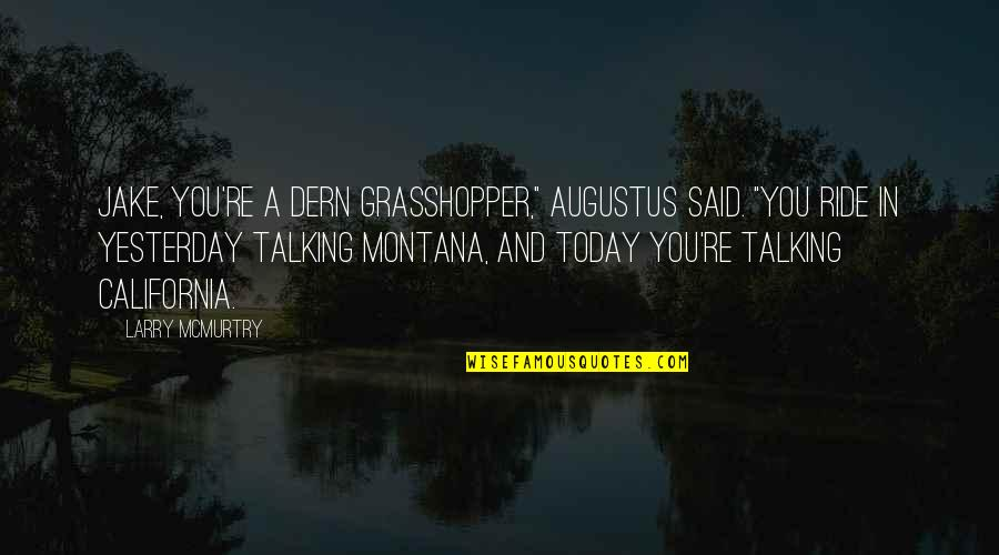 """Yesterday And Today Quotes By Larry McMurtry: Jake, you're a dern grasshopper,"""" Augustus said. """"You"""