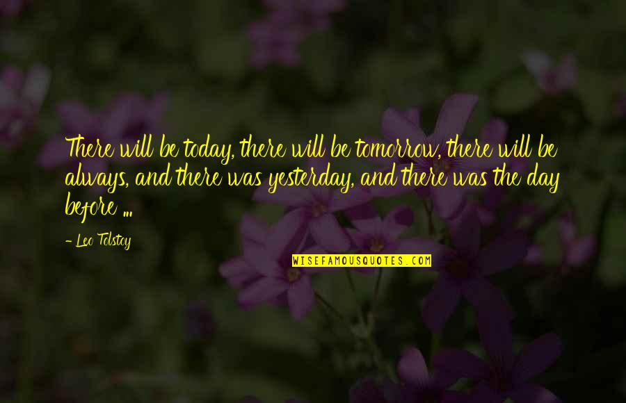 Yesterday And Today Quotes By Leo Tolstoy: There will be today, there will be tomorrow,