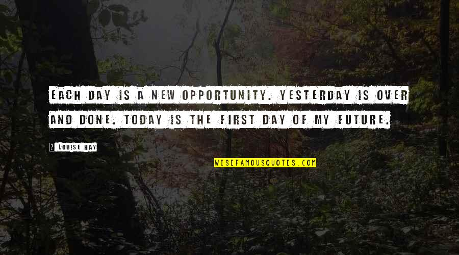 Yesterday And Today Quotes By Louise Hay: Each day is a new opportunity. Yesterday is