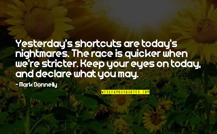Yesterday And Today Quotes By Mark Donnelly: Yesterday's shortcuts are today's nightmares. The race is