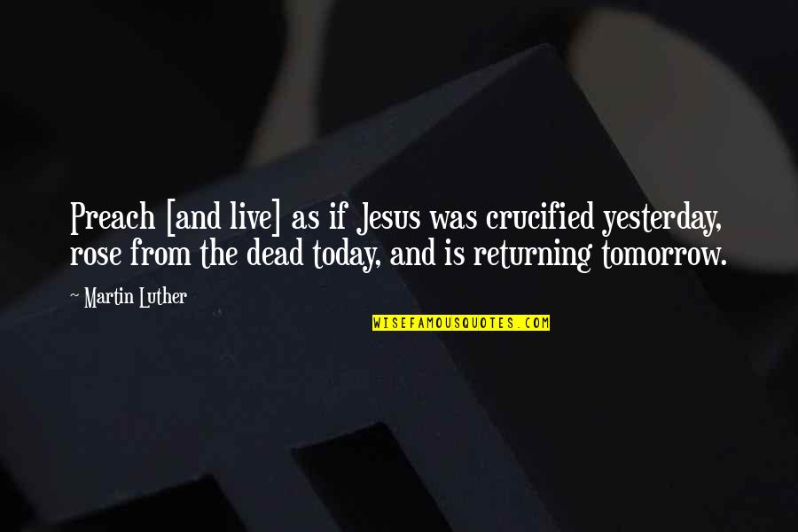 Yesterday And Today Quotes By Martin Luther: Preach [and live] as if Jesus was crucified