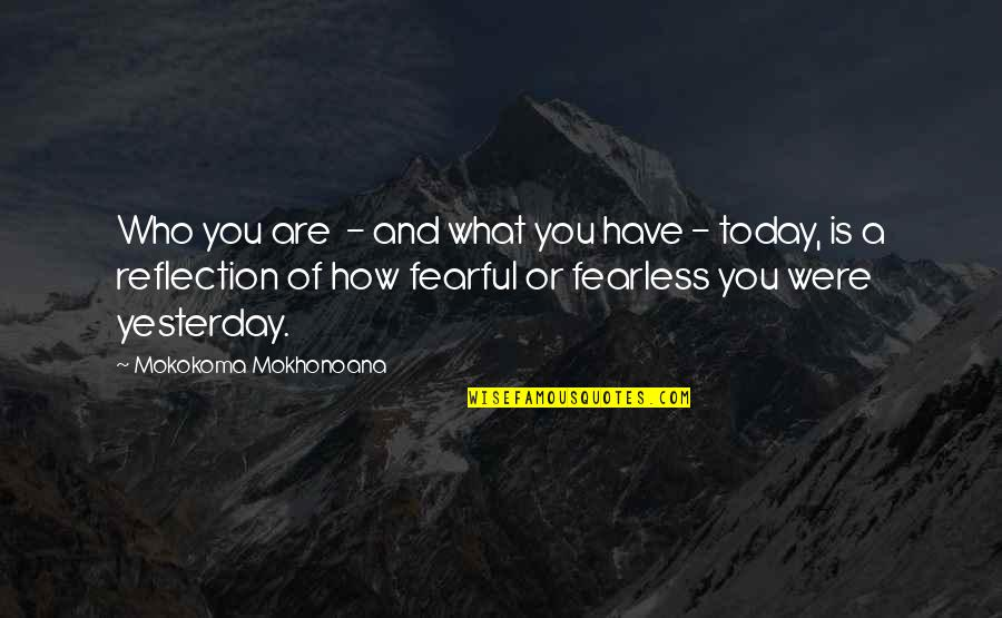 Yesterday And Today Quotes By Mokokoma Mokhonoana: Who you are - and what you have