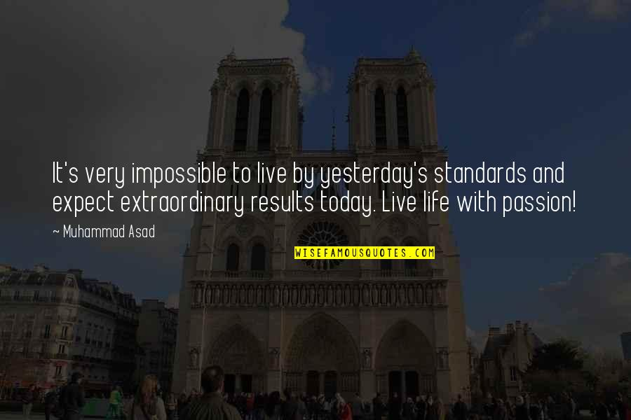 Yesterday And Today Quotes By Muhammad Asad: It's very impossible to live by yesterday's standards
