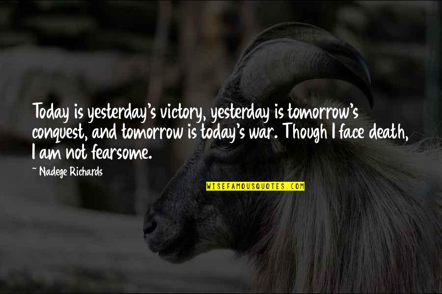 Yesterday And Today Quotes By Nadege Richards: Today is yesterday's victory, yesterday is tomorrow's conquest,
