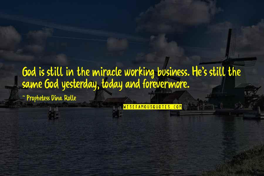 Yesterday And Today Quotes By Prophetess Dina Rolle: God is still in the miracle working business.