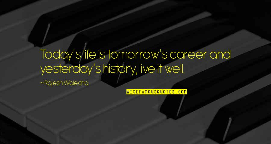 Yesterday And Today Quotes By Rajesh Walecha: Today's life is tomorrow's career and yesterday's history,