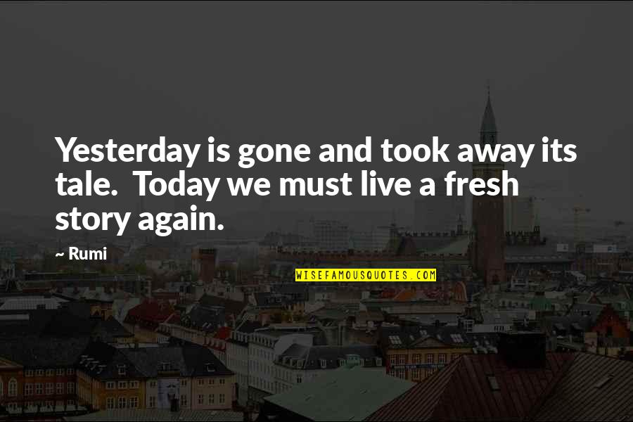 Yesterday And Today Quotes By Rumi: Yesterday is gone and took away its tale.