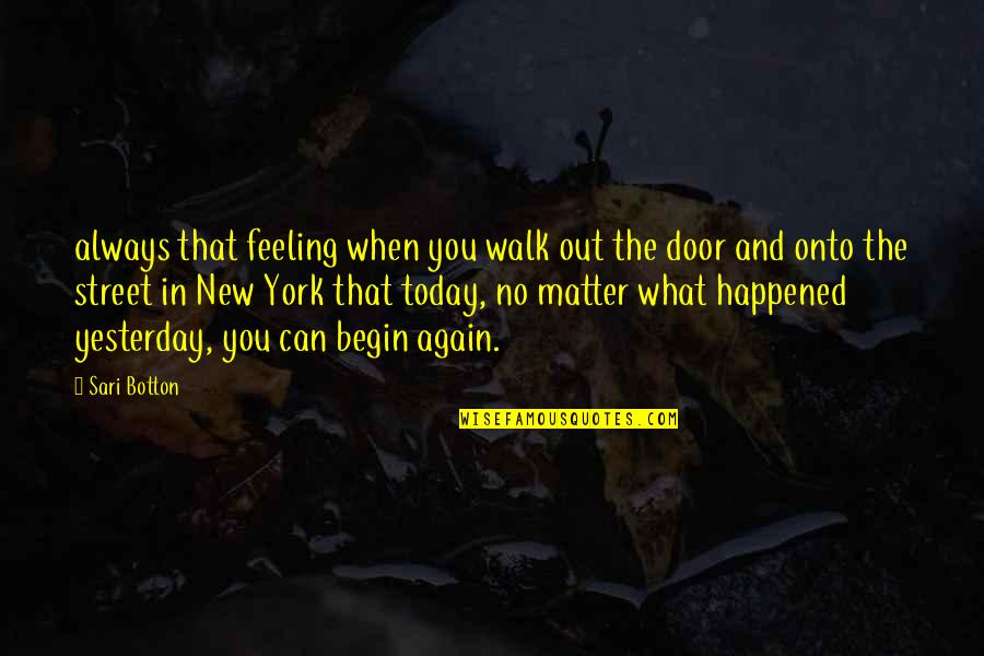Yesterday And Today Quotes By Sari Botton: always that feeling when you walk out the