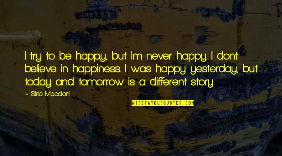 Yesterday And Today Quotes By Sirio Maccioni: I try to be happy, but I'm never