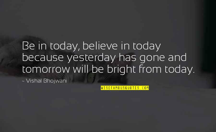 Yesterday And Today Quotes By Vishal Bhojwani: Be in today, believe in today because yesterday