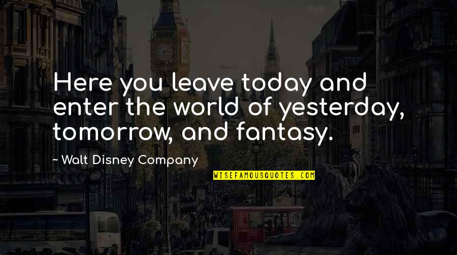 Yesterday And Today Quotes By Walt Disney Company: Here you leave today and enter the world