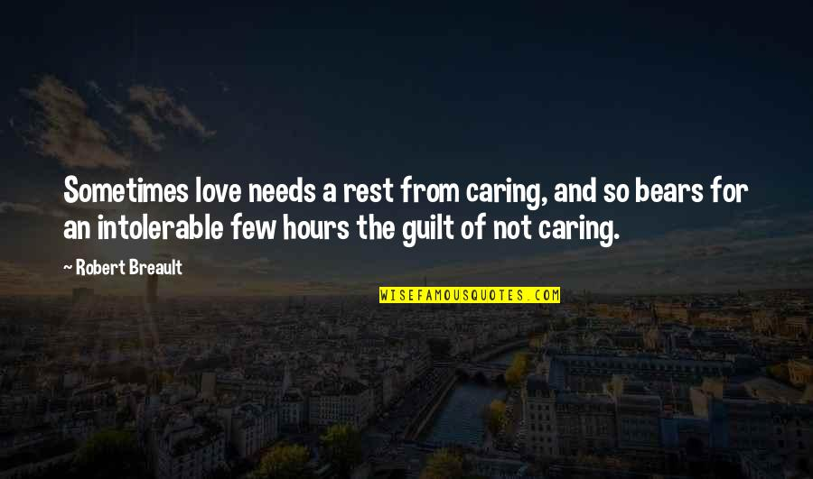 Yevgenienva Quotes By Robert Breault: Sometimes love needs a rest from caring, and