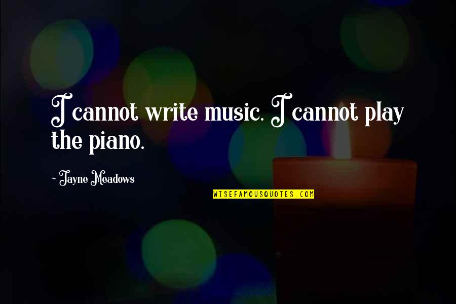 Yhvh Quotes By Jayne Meadows: I cannot write music. I cannot play the