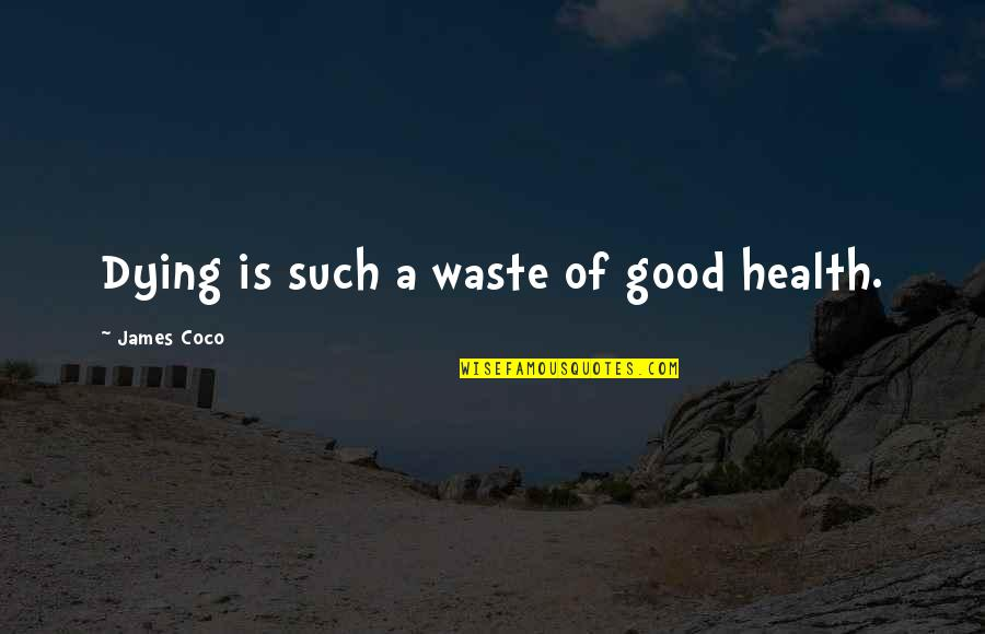 Yii Json Quotes By James Coco: Dying is such a waste of good health.