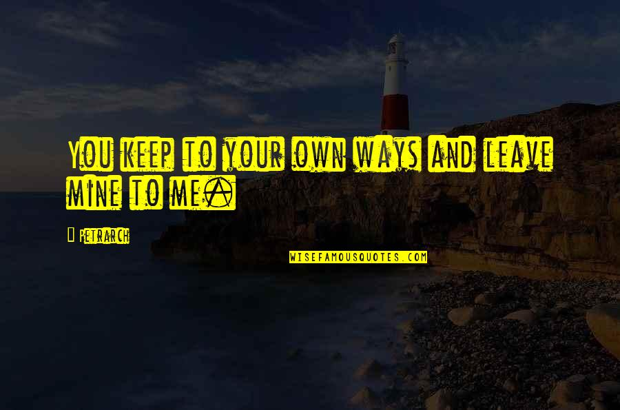 Yii Json Quotes By Petrarch: You keep to your own ways and leave
