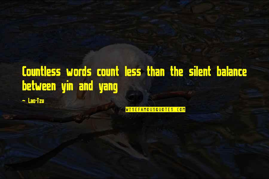 Yin Yang Balance Quotes By Lao-Tzu: Countless words count less than the silent balance