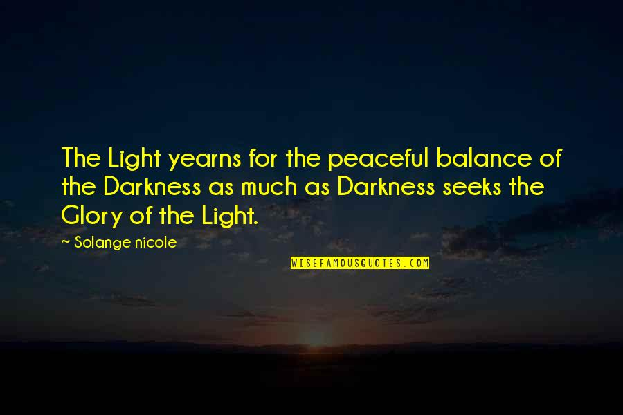 Yin Yang Balance Quotes By Solange Nicole: The Light yearns for the peaceful balance of