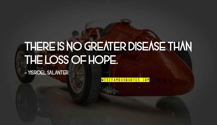 Yisroel Salanter Quotes By Yisroel Salanter: There is no greater disease than the loss
