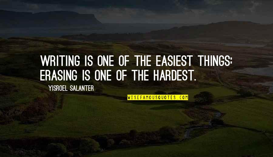 Yisroel Salanter Quotes By Yisroel Salanter: Writing is one of the easiest things: erasing