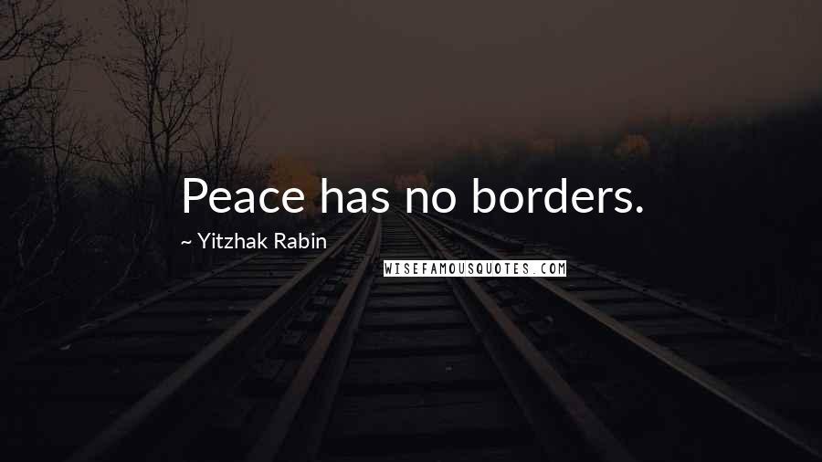 Yitzhak Rabin quotes: Peace has no borders.